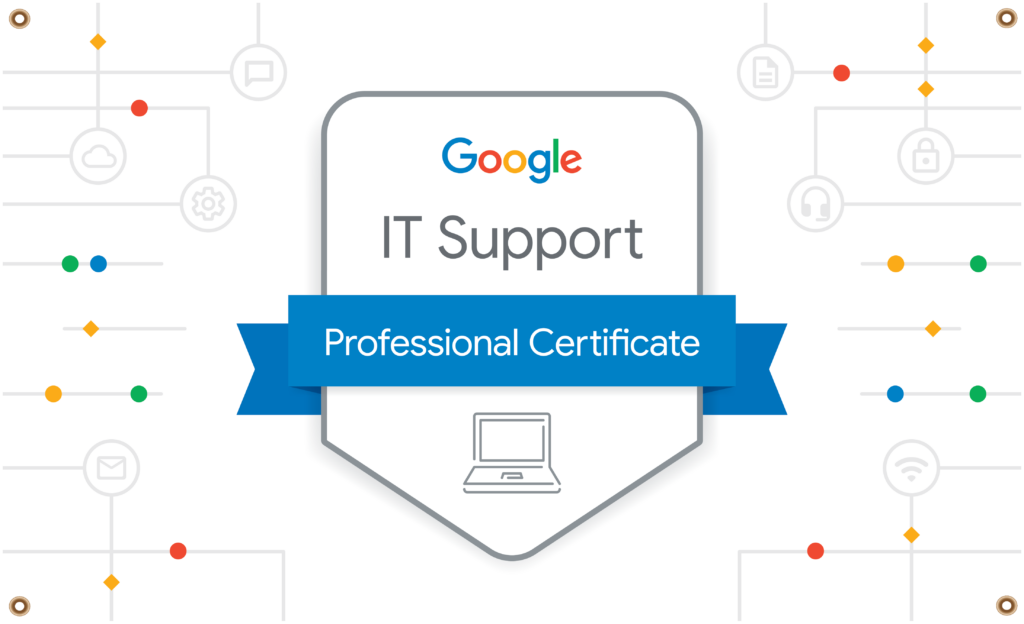 The Google IT Support Professional Certificate: